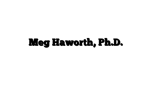 Meg Haworth, Ph.D.