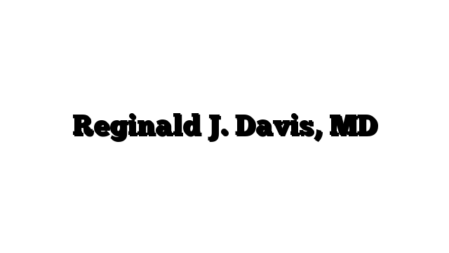 Reginald J. Davis, MD